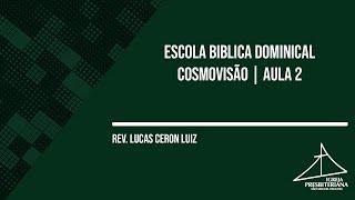 EBD | COSMOVISÃO AULA 2 | 14/02/2021