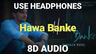 Hawa Banke | 8D Song | Darshan Raval | Indie Music Label | Latest Hit Song 2019.mp3