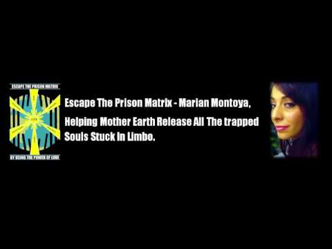 Escape The Prison Matrix - Marian Montoya - Helping Mother Earth