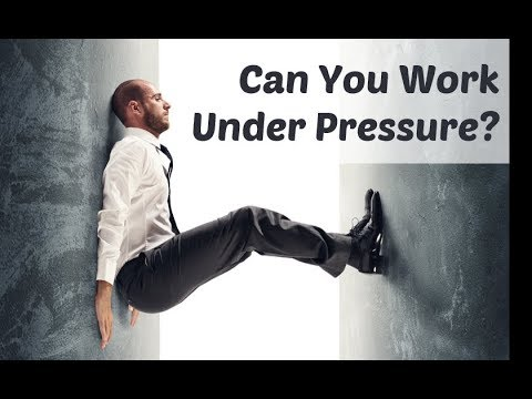 how do you work under pressure