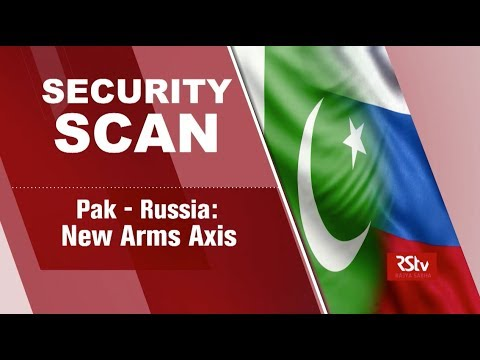 Security Scan - Pak - Russia : New Arms Axis