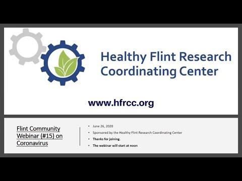Flint Community COVID 19 Webinar #15 Healthy Flint Research Coordinating Center, June 26, 2020
