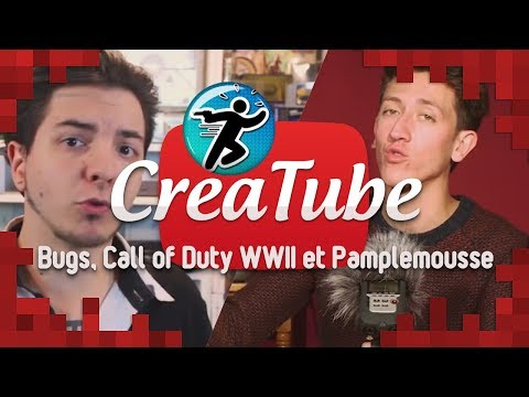 CREATUBE - Bugs, Call of Duty WWII et Pamplemousse