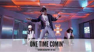 One Time Comin' - Choreography by Ice