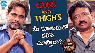 "Will You Watch ""Guns & Thighs"" With Your Daughter? - RGV 