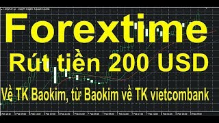 Forextime hướng dẫn vào lệnh, và rút tiền về baokim, từ baokim rút về tk ngân hàng cá nhân