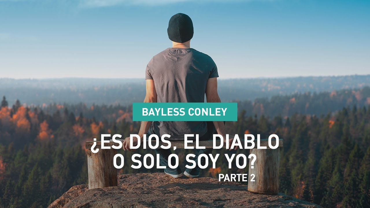 ¿Es Dios, el Diablo o Solo Soy Yo? -  Parte 2  - Bayless Conley