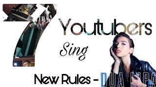Dua Lipa - New Rules (cover) 7 youtubers sing Dua Lipa - New Rules