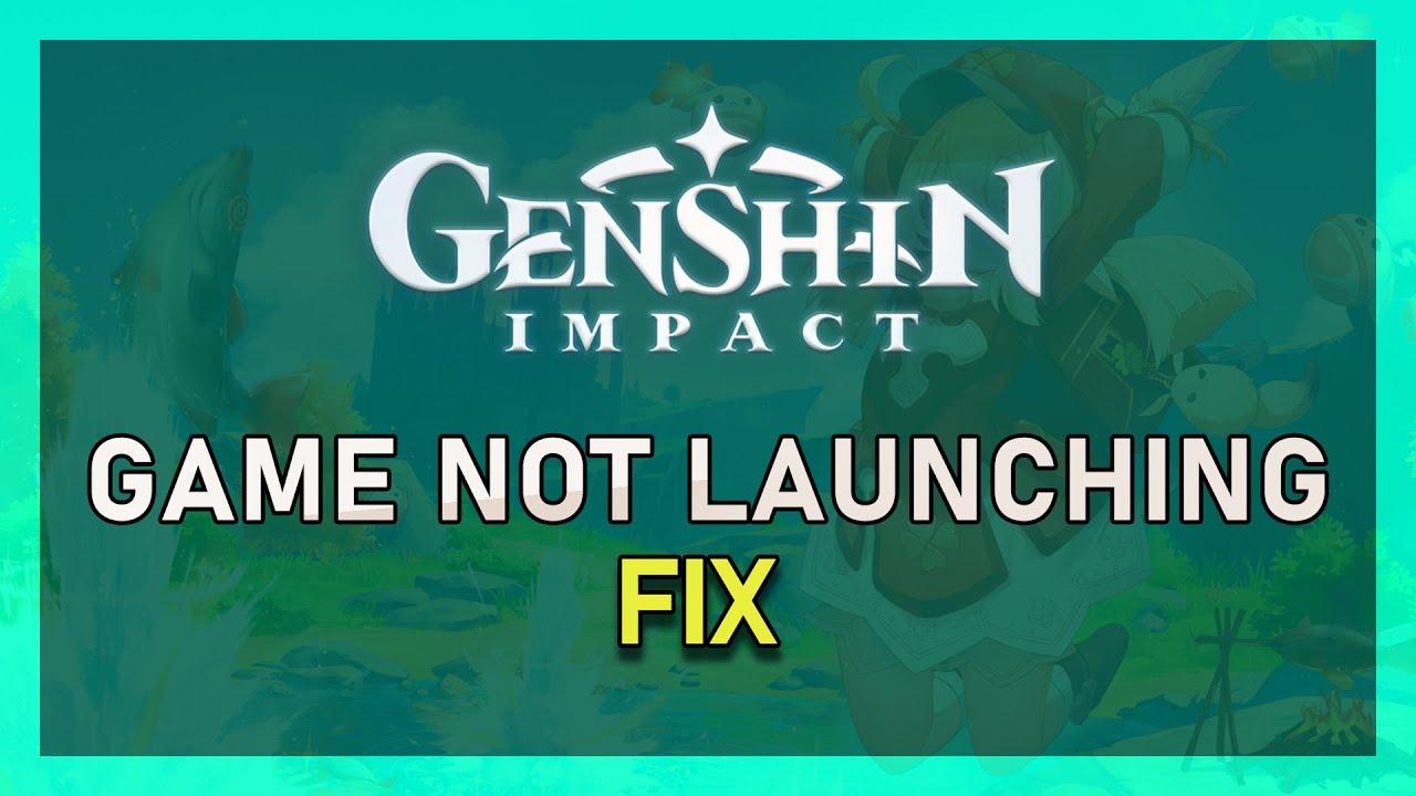Genshin Impact How To Fix Game Not Launching Opening Youtube