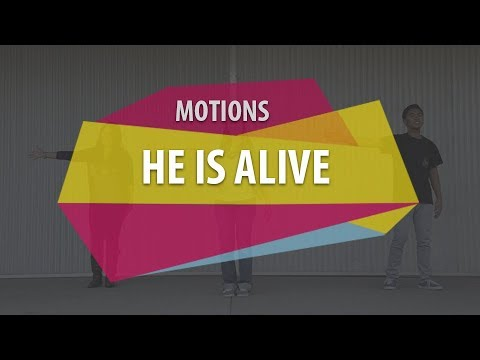 MOTIONS (He is Alive)