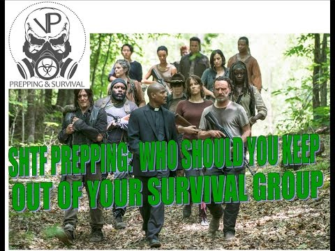 SHTF Prepping - Who should you keep out of your prepping/survival group?