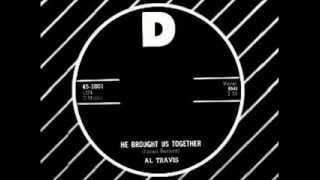 Al Travis - He Brought Us Together (D)