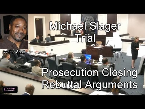 Michael Slager Trial Prosecution Closing Rebuttal Arguments 11/30/16