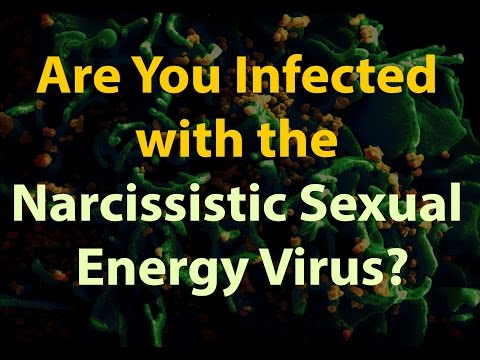 Are You Infected with the Narcissistic Sexual Energy Virus? (re-uploaded)
