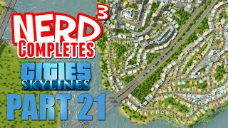 Nerd³ Completes... Cities: Skylines - Part 21