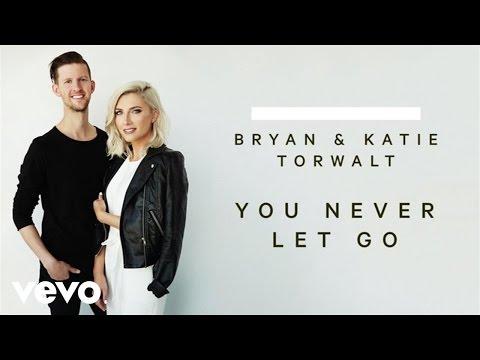 Bryan & Katie Torwalt - You Never Let Go (Audio)