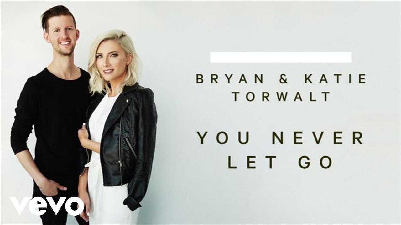bryan-katie-torwalt-you-never-let-go-audio-torwaltvevo