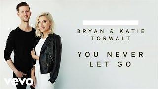 Bryan & Katie Torwalt - You Never Let Go (Audio) YouTube Videos