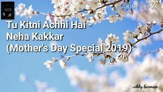 Tu Kitni Achhi Hai Lyrical Video - Neha Kakkar (Mother's Day Special 2019)