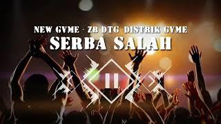 Serba Salah (New Gvme , ZB DTG , Distrik Gvme) ||  Lyric