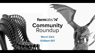 Formlabs Community Round-Up (Ep. 03)