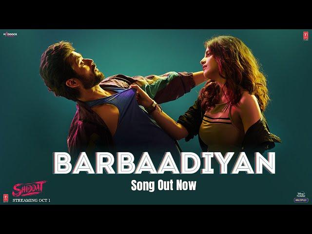 Barbaadiyan (Video) | Shiddat | Sunny K, Radhika M |Sachet T,Nikhita G, Madhubanti B |Sachin -Jigar