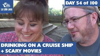 Drinking on a Cruise Ship + Scary Movies - Day 54