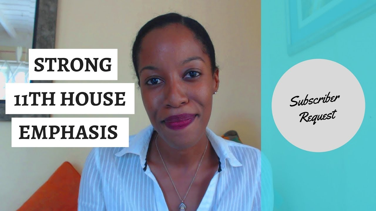 The 11th House In The Birth Chart - Strong Emphasis or Stellium |  Subscriber Request
