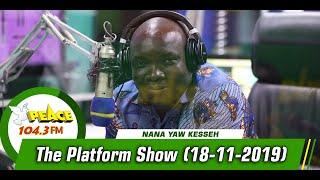 THE PLATFORM SHOW WITH NANA YAW KESSEH ON PEACE 104.3 FM (18/11/2019)