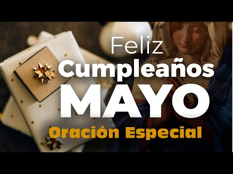 Oración De Feliz Cumpleaños Para El Mes De Mayo - Cosmovision