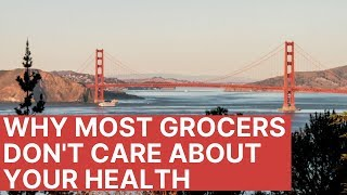 The Grocery Story Conspiracy: Why Most Grocers Don't Care About Your Health