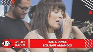 Irina Rimes - Bolnavi amandoi (Live Kiss FM)