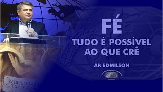 Fé, tudo é possível ao crê - Ap. Edmilson - IECG