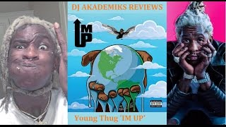 Young Thug Drops 'Im UP' and its Projected to Sell 20K first week. DJ Akademiks Reviews it.