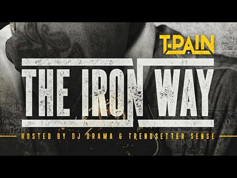 T-Pain - Need To Be Smokin (The Iron Way)