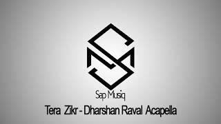 Tera Zikr - Dharshan Raval Acapella (Sap Musiq)