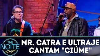 Mr. Catra e Ultraje a Rigor cantam Ciúme | The Noite (10/09/18)
