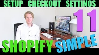 Shopify Simple Theme Tutorial (Part 11) - How To Setup Checkout Settings Shopify 2018