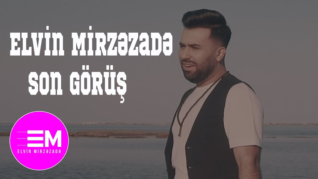 Elvin Mirzezade  - Son Gorus (Official Video)