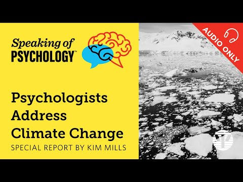 Psychologists Address Climate Change: Special Report With Kim Mills