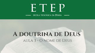 "ETEP | Doutrina de Deus - Aula 3: ""O Nomes de Deus"", Rev. Wellington Baldes"