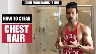 How I clean my CHEST HAIR - Guru Mann doing it LIVE