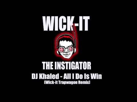 DJ Khaled - All I Do Is Win (Wick-it Trapwagon Remix ...