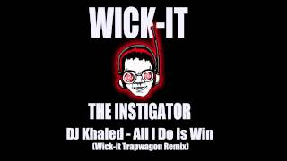 DJ Khaled - All I Do Is Win (Wick-it Trapwagon Remix)