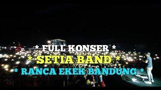 KONSER SETIA BAND!!! NAGREG RANCA EKEK BANDUNG