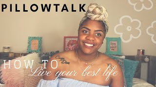 How To Live Your Best Life | PILLOWTALK