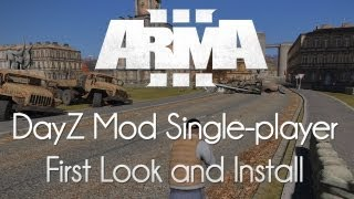 ARMA 3: DayZ Mod Singleplayer First Look and Installation!