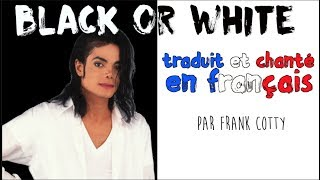Michael Jackson - Black or white (traduction en francais) COVER Frank Cotty
