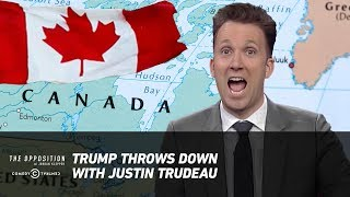 Trump Throws Down with Justin Trudeau - The Opposition w/ Jordan Klepper