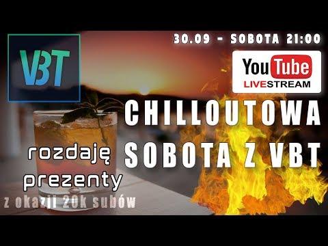 Chillout z VBT - rozdaje prezenty z okazji 20K subów - Sobota 30.09 o 21:00 - Live!